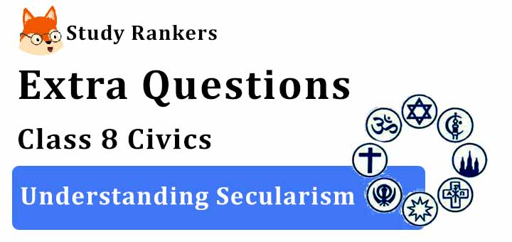 Understanding Secularism Extra Questions Chapter 2 Class 8 Civics