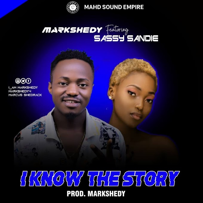 MUSIQ: Markshedy Ft. Sassy Sandie - I Know The Story MP3