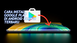 cara install google apps di handphone huawei