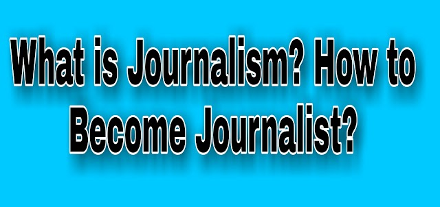 What is Journalism? | How to Become Journalist?