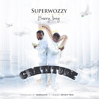 [Music] Superwozzy Ft Barry Jhay – Gratitude