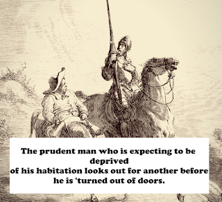 The prudent man who is expecting to be deprived of his habitation looks out for another before he is 'turned out of doors.