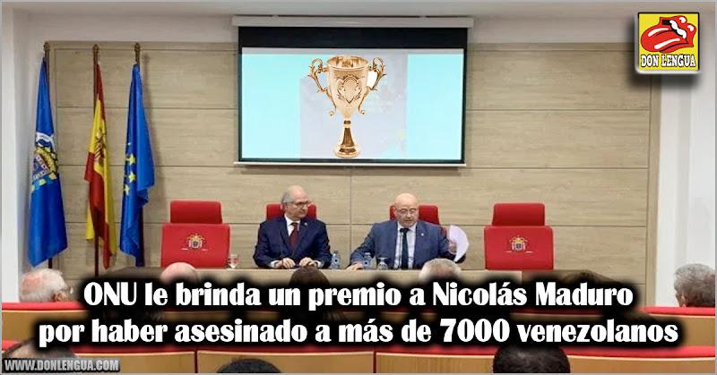 ONU le brinda un premio a Nicolás Maduro por haber asesinado a más de 7000 venezolanos