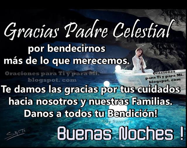 Gracias Padre Celestial por bendecirnos más de lo que merecemos.  Te damos las gracias por tus cuidados hacia nosotros y nuestras Familias.  Danos a todos tu Bendición!  BUENAS NOCHES !