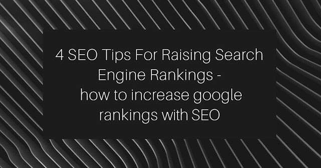 4 SEO Tips For Raising Search Engine Rankings