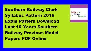 Southern Railway Clerk Syllabus Pattern 2016 Exam Pattern Download Last 10 Years Southern Railway Previous Model Papers PDF Online