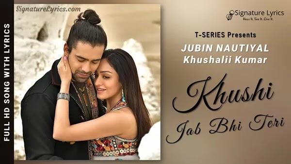 Khushi Jab Bhi Teri Lyrics - Jubin Nautiyal Ft. Khushalii Kumar   New Romantic Song
