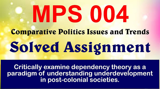 dependency theory, mps 004 comparative politics theory, mps 004 assignments