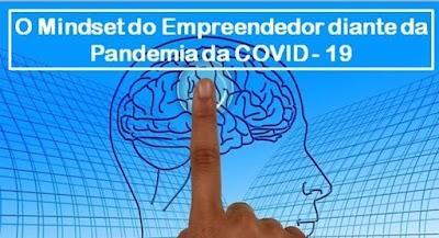 O Mindset do Empreendedor diante da Pandemia da COVID - 19