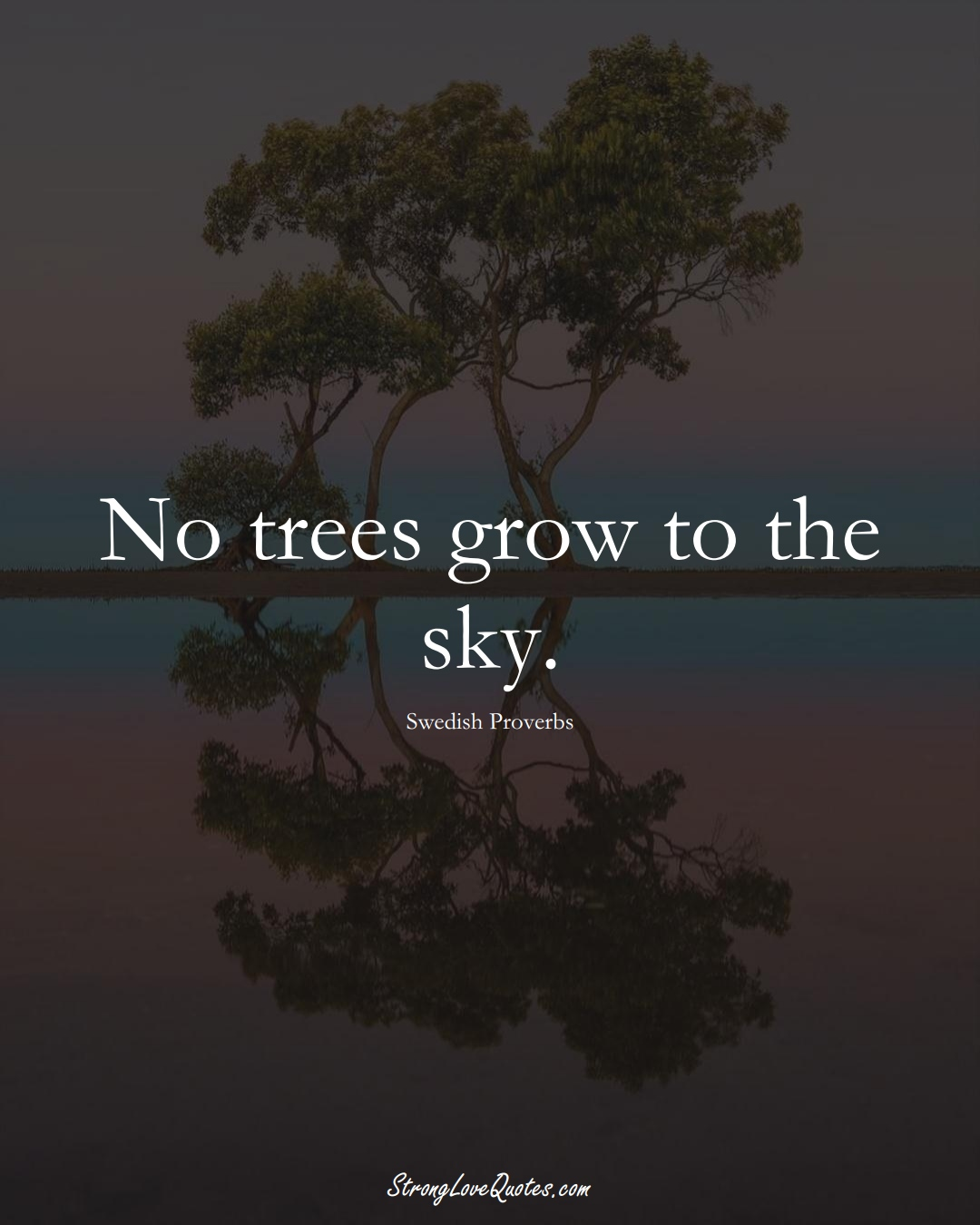 No trees grow to the sky. (Swedish Sayings);  #EuropeanSayings