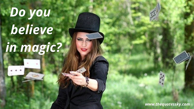 50+ Magic Quotes Help to Believe In Skills But Never Stop Improving