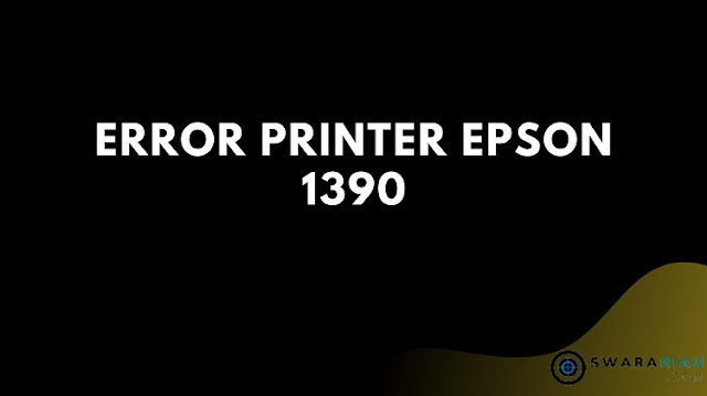 Error Printer Epson 1390