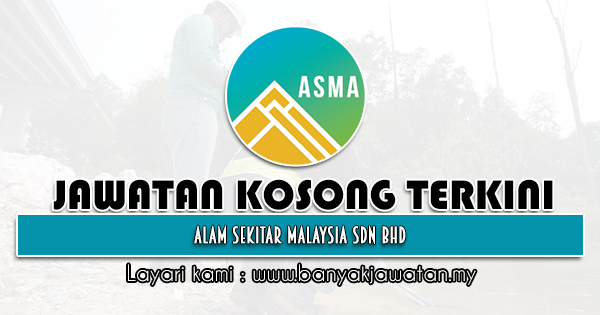 Jawatan Kosong 2021 di Alam Sekitar Malaysia Sdn Bhd