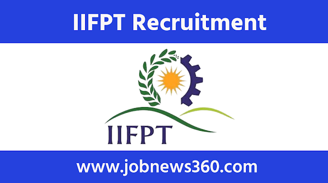IIFPT Thanjavur Recruitment 2020 for Team Leader, Young Professionals & Consultants