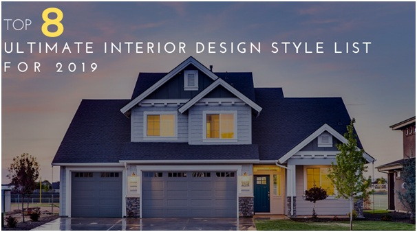 Top 8 Ultimate Interior Design Style List For 2019