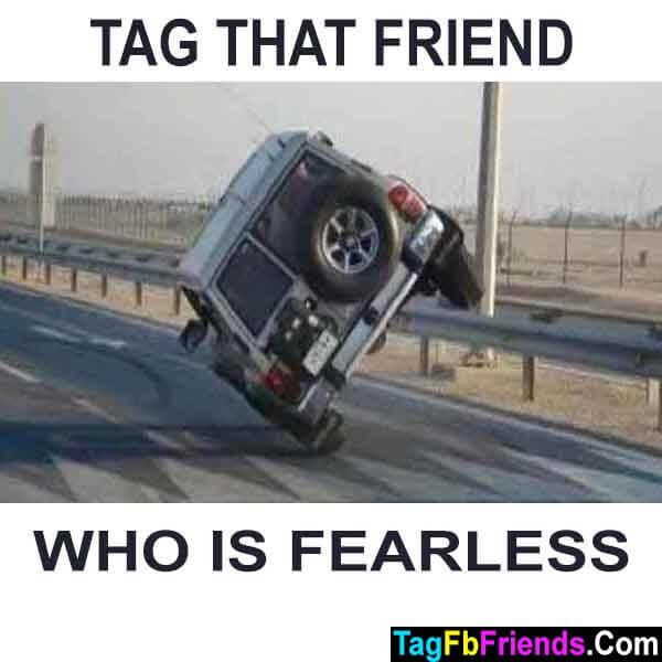 Tag a fearless friend