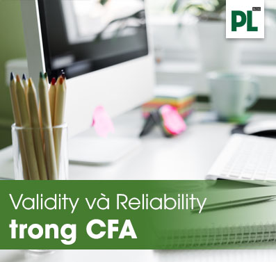 Kiểm định tính hội tụ, tính phân biệt và sự tin cậy trong phân tích CFA
