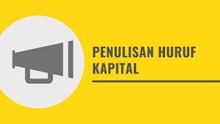 Pemakaian Huruf Kapital Yang Benar Dalam Bahasa Indonesia