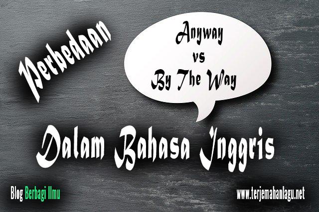 Beda anyway dan by the way dalam bahasa inggris