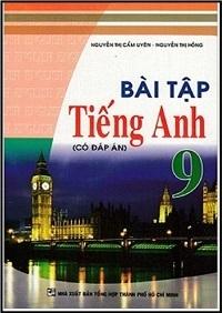 Bài Tập Tiếng Anh 9 (Có Đáp Án) - Nguyễn Thị Cẩm Uyên