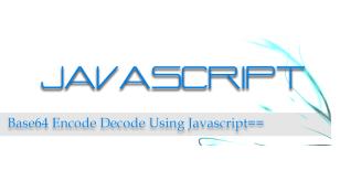 Base64 encode decode using Javascript ~ Raju Blog