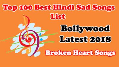 Top Best Hindi Sad Songs List Bollywood Latest 2018 - Broken Heart Songs
