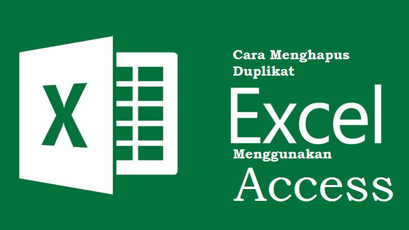 Cara Menghapus Duplikat Excel Menggunakan Access