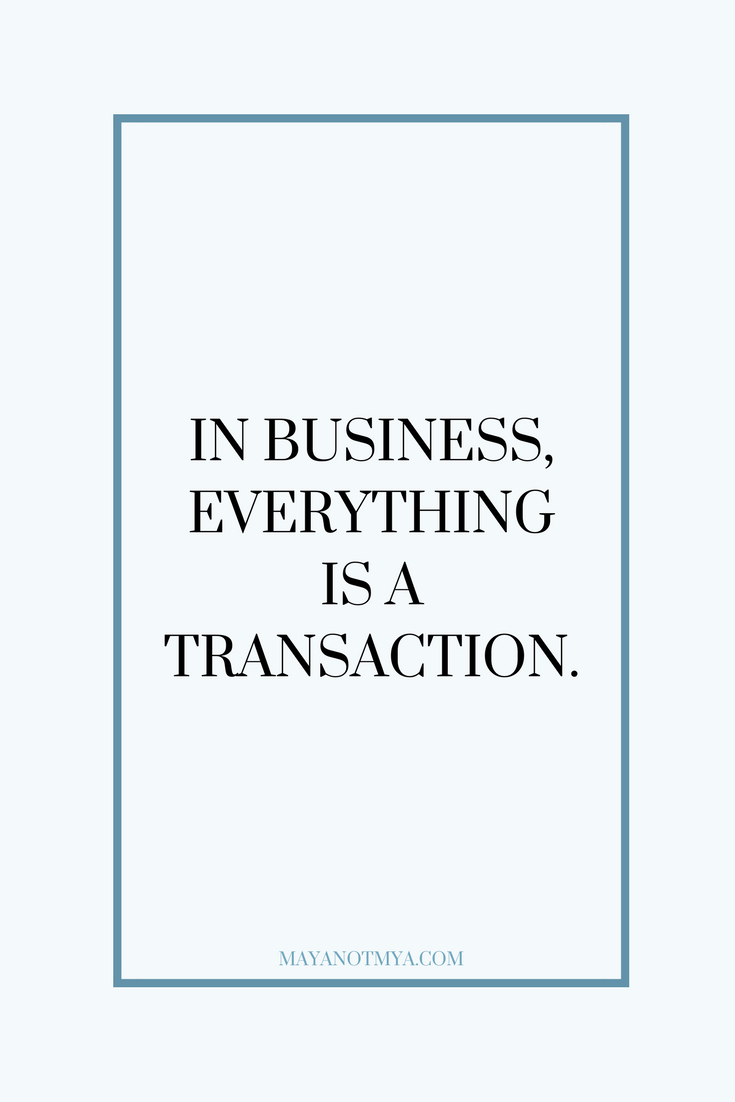 EVERYTHING IS A TRANSACTION.