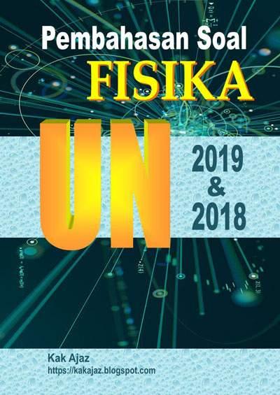 Ebook Pembahasan Soal Fisika SMA-IPA UN 2019 dan 2018