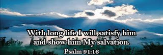 Psalm 91:16 - With long life will I satisfy him, and show him my salvation.