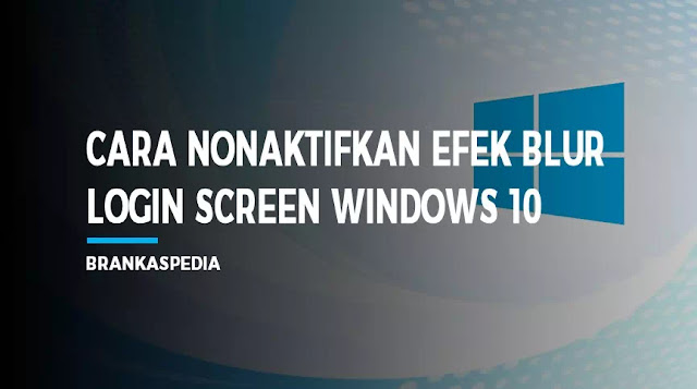 cara menonaktifkan efe blur pada login screen windows 10