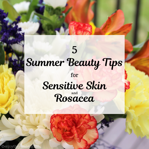 "photo of flowers with an overlay that says ""5 Summer Beauty Tips for Sensitive Skin and Rosacea"""