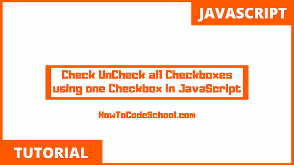 Check UnCheck all Checkboxes with one Checkbox in JavaScript