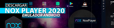 Descargar Nox Player 2020 Ultima Version Full Español, Emulador Android