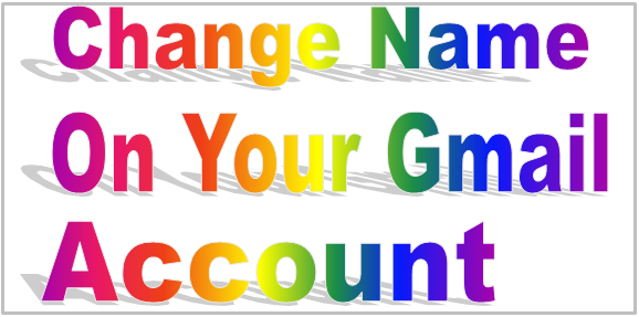Change Name On Your Gmail Account