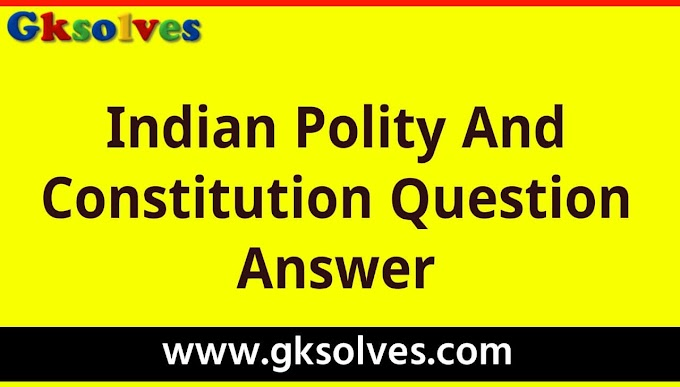 Indian Polity and Constitution Question Answer - RRB NTPC, Group-D, SSC, WBCS, UPSC