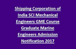 Shipping Corporation of India SCI Mechanical Engineers GME Course Graduate Marine Engineers Admission Notification 2017