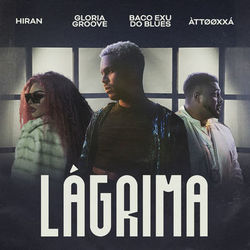 Lágrima – Hiran, Gloria Groove, Baco Exu do Blues, ÀTTØØXXÁ
