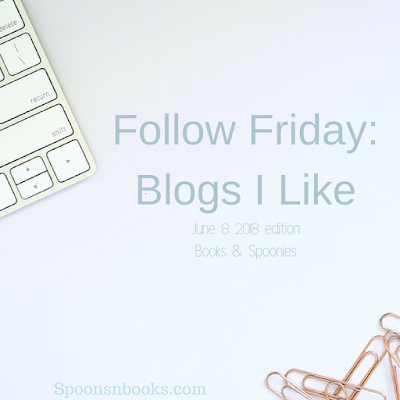 Follow Friday Blogs I like. June 8, 2018 edition Books and Spoonies. Spoonsnbooks.com