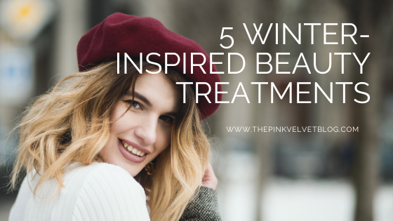 5 Winter-Inspired Beauty Treatments