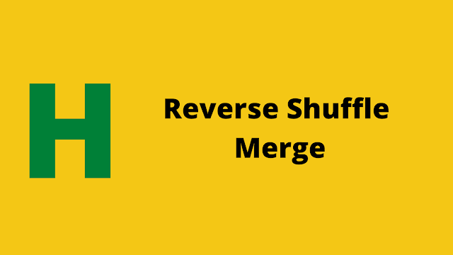 HackerRank Reverse Shuffle Merge Interview preparation kit solution
