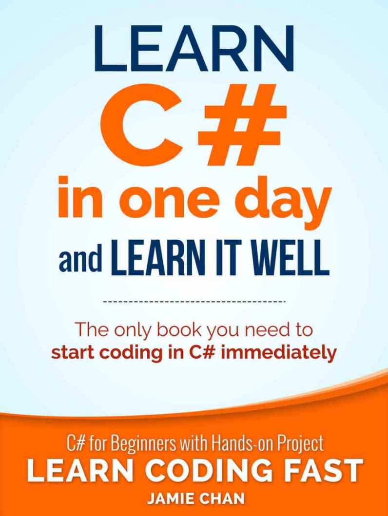 Learn C# In One Day and Learn It Well – Jamie Chan