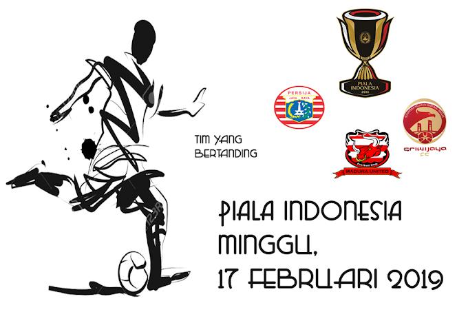 Piala Indonesia 17 Februari 2019