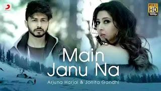 Checkout Arjuna Harjai & Jonita Gandhi new song Main Janu na lyrics penned by Surabhi Dashputra
