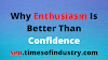 5 Mind Blowing Reasons Why Enthusiasm Is Better Than Confidence
