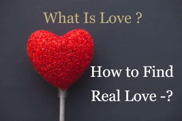 What Is Love?- How to Find Real Love - Present-2020