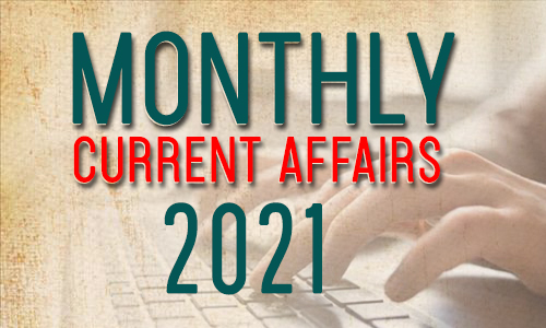 Monthly Current Affairs 2021