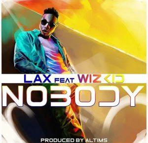 Lax Feat. Wizkid – Nobody (Afro Pop)