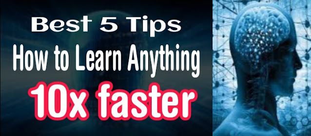 Best 5 tips how to learn anything 10x faster