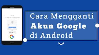 cara-mengganti-akun-google-di-android